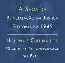 Exposição 'A saga da reinstalação da Justiça Eleitoral em 1945: História e Cultura dos 70 anos da Redemocratização no Brasil'