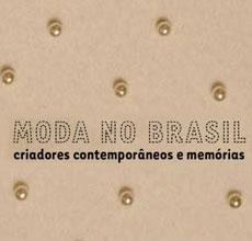 Exposição Moda no Brasil: criadores contemporâneos e memórias